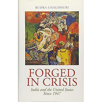 Forgé en crise: l'Inde et les États-Unis depuis 1947