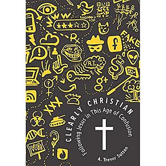 Clearly Christian: Following� Jesus in This Age of Confusion