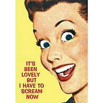 It's been lovely but I have to scream...funny fridge magnet