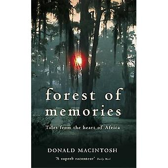 Forest of Memories Tales from the Heart of Africa. Donald Macintosh by Macintosh & Donald