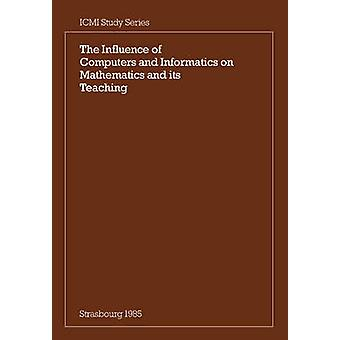 The Influence of Computers and Informatics on Mathematics and Its Teaching Proceedings from a Symposium Held in Strasbourg France in March 1985 and by Churchhouse