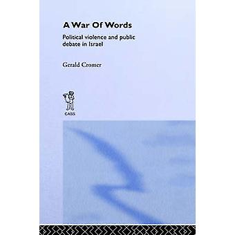 A War of Words Political Violence and Public Debate in Israel by Cromer & Gerald