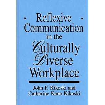 Reflexive Communication in the Culturally Diverse Workplace by Kikoski & John