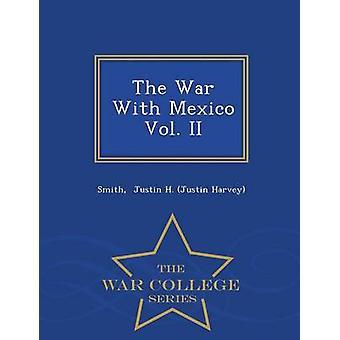 La guerre avec le Mexique Vol. II War College série par Justin H. Justin Harvey & Smith
