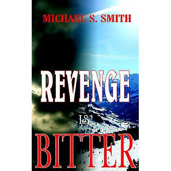 Revenge Is Bitter by Smith & Michael S.