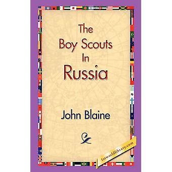 The Boy Scouts in Russia by Blaine & John