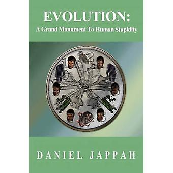 EVOLUTION A Grand Monument to Human Stupidity by Jappah & Daniel