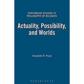 Actuality Possibility and Worlds by Pruss & Alexander R.