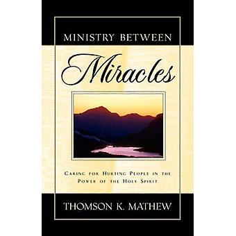 Ministry Between Miracles by Mathew & Thomson K.