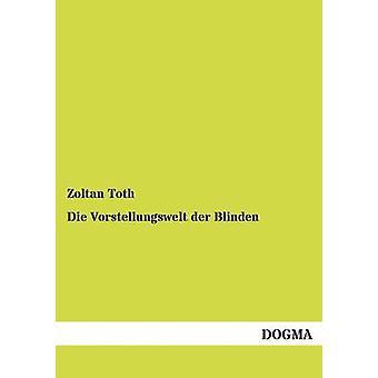 Die Vorstellungswelt der Blinden by Toth & Zoltan