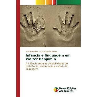 Infncia e linguagem em Walter Benjamin by Pacfico Marsiel