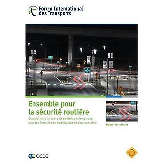 Ensemble pour la scurit routire  Mise au point dun cadre de rfrence international pour les fonctions de modification de laccidentalit by OECD