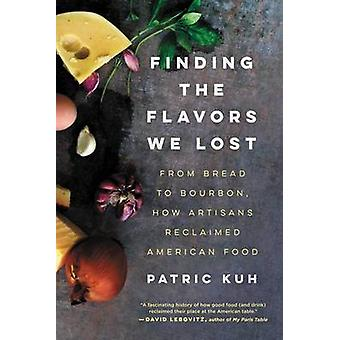 Finding the Flavors We Lost - From Bread to Bourbon - How Artisans Rec
