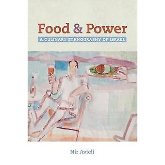 Food and Power - A Culinary Ethnography of Israel by Nir Avieli - 9780