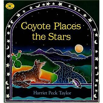 Coyote Places the Stars by Harriet Peck Taylor - Harriet Peck Taylor