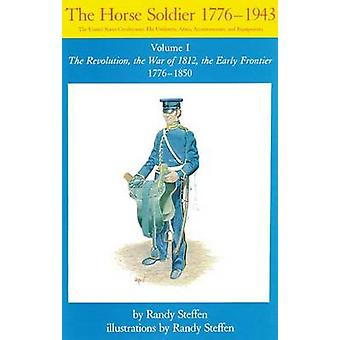 The Horse Soldier - 1776-1943 - The United States Cavalryman - His Uni