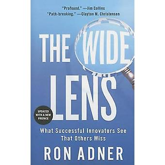 The Wide Lens - What Successful Innovators See That Others Miss by Ron
