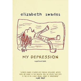 My Depression - A Picture Book by Elizabeth Swados - 9781609805494 Book