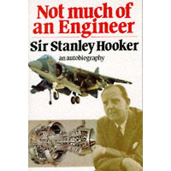 Not Much of an Engineer (New edition) by Stanley Hooker - 97818531028