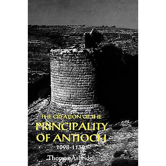 The Creation of the Principality of Antioch 10981130 by Asbridge & Thomas S.