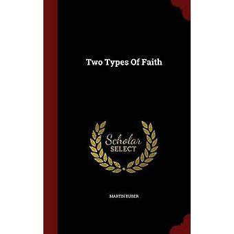 Two Types Of Faith by Buber & Martin