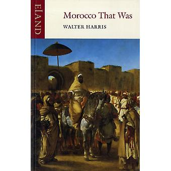 Morocco That Was (Paperback) by Harris Walter B.