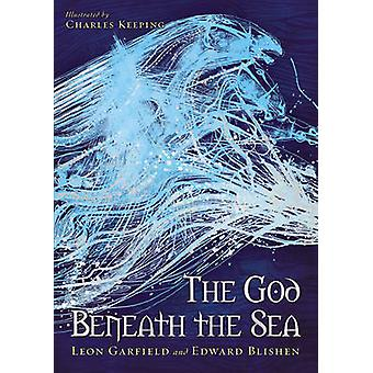 God Beneath the Sea by Leon Garfield - Edward Blishen - Charles Keepi