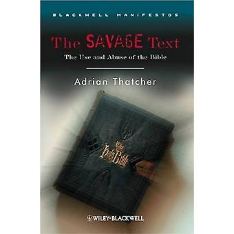 The Savage Text - The Use and Abuse of the Bible by Adrian Thatcher -