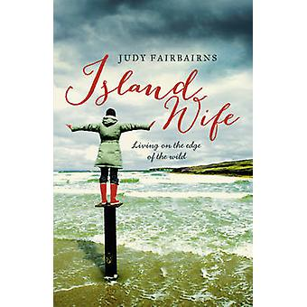 Island Wife - Living on the Edge of the Wild by Judy Fairbairns - 9781