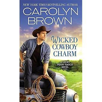 Wicked Cowboy Charm by Carolyn Brown - 9781455534968 Book