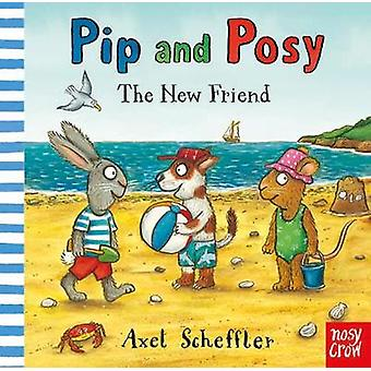 Pip and Posy - The New Friend by Axel Scheffler - 9781788002516 Book
