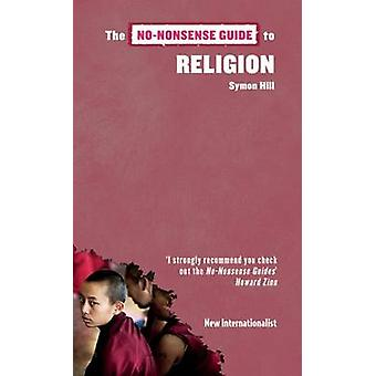The No-nonsense Guide to Religion by Symon Hill - 9781906523299 Book