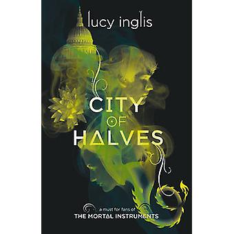 City of Halves by Lucy Inglis - 9781909489097 Book