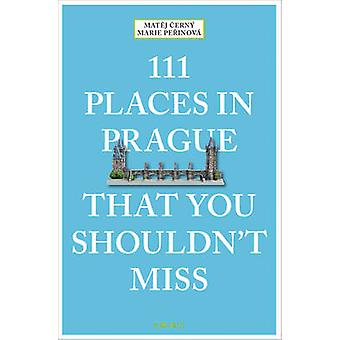 111 Places in Prague That You Shouldn't Miss by Matej Cerny - Marie P