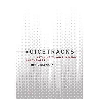 Voicetracks - Attuning to Voice in Media and the Arts by Norie Neumark