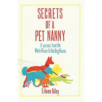 Secrets of a Pet Nanny - A Journey from the White House to the Dog Hou