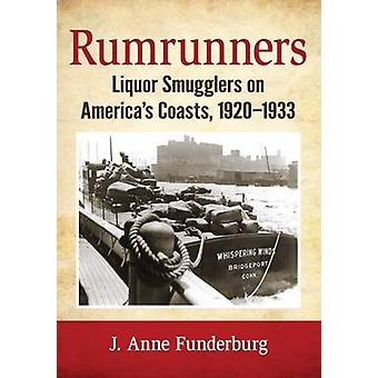 Rumrunners - Liquor Smugglers on America's Coasts - 1920-1933 by J. An