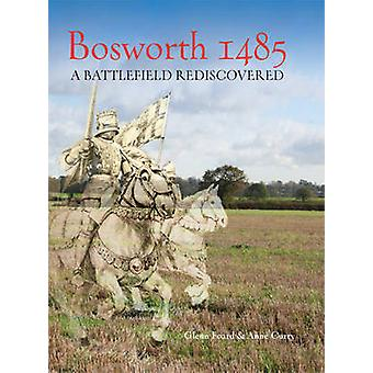 Bosworth 1485 - een slagveld herontdekt door Glenn Foard - Anne Curry