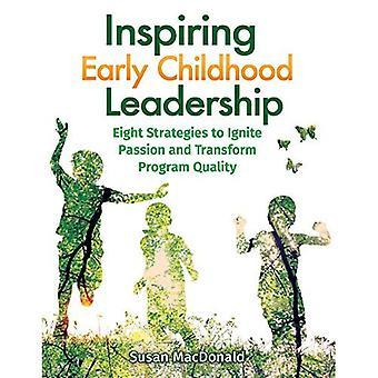 Inspiring Early Childhood Leadership Inspiring Early Childhood Leadership: Eight Strategies to Ignite Passion...