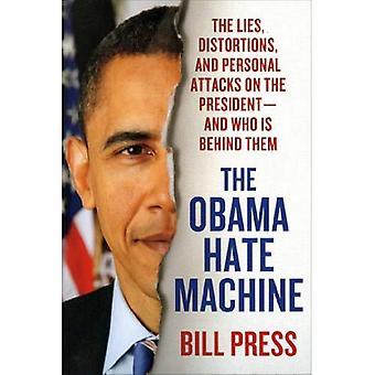 La Machine de haine Obama: Les mensonges, les distorsions et personnels attaques contre le président---et qui est derrière eux