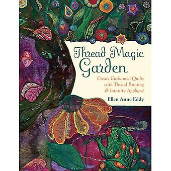 Thread Magic Garden: Create Enchanted Quilts with Thread Painting & Intuitive Applique