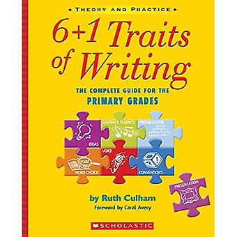 6+1 Traits of Writing: The Complete Guide for the Primary Grades; Theory and Practice