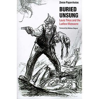 Buried Unsung Louis Tikas and the Ludlow Massacre by Papanikolas & Zeese