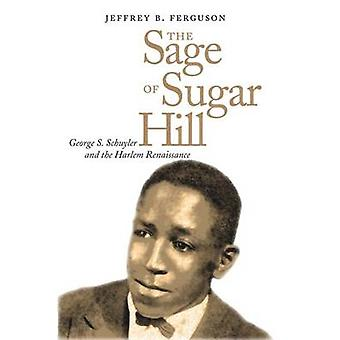 Sage of Sugar Hill George S. Schuyler and the Harlem Renaissance by Ferguson & Jeffrey B.