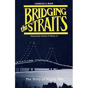 Bridging the Straits The Story of Mighty Mac by Rubin & Lawrence A