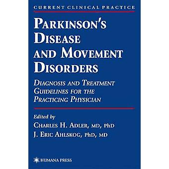 Parkinsons Disease and Movement Disorders  Diagnosis and Treatment Guidelines for the Practicing Physician by Adler & Charles H.