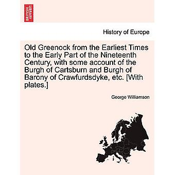 Old Greenock from the Earliest Times to the Early Part of the Nineteenth Century with some account of the Burgh of Cartsburn and Burgh of Barony of Crawfurdsdyke etc. With plates. by Williamson & George