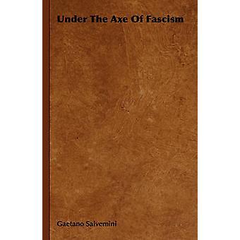 Under yxan av Fascism av Salvemini & Gaetano