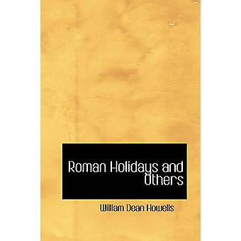 Roman Holidays and Others by Dean Howells & William