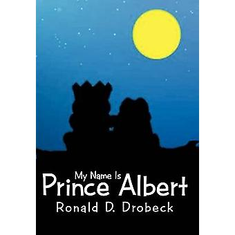 My Name Is Prince Albert by Drobeck & Ronald D.